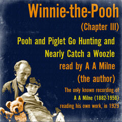 Winnie the Pooh: Pooh and Piglet Go Hunting and Nearly Catch a Woozle