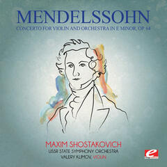 Mendelssohn: Concerto for Violin and Orchestra in E Minor, Op. 64 (Digitally Remastered)