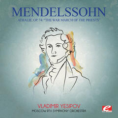 "Mendelssohn: Athalie, Op. 74: ""The War March of the Priests"" (Digitally Remastered)"