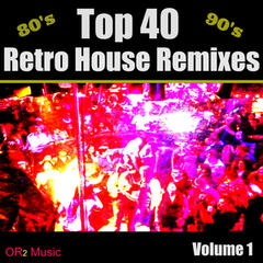 Top 40 Retro House Remixes Volume 1 (Hits from the 70's, 80's, 90's House Remixed)