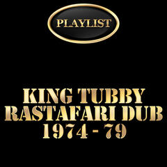 King Tubbys: Rastafari Dub 1974 - 79 Playlist