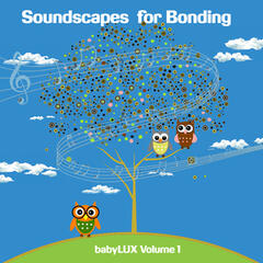 Soundscapes for Bonding, babyLUX Volume 1