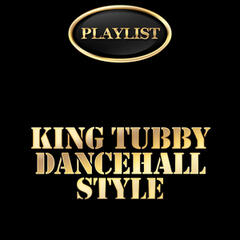 King Tubby Dancehall Style Playlist