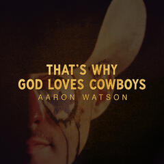 That's Why God Loves Cowboys