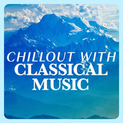 Chillout with Classical Music