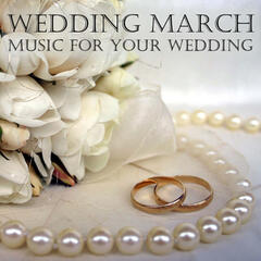 Wedding March - Music for Your Wedding