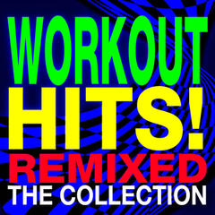 Workout Hits! Remixed – the Collection