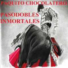 Pasodobles Inmortales - Paquito Chocolatero