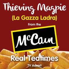 "Thieving Magpie - La Gazza Ladra (From the Mccain - ""Real Teatimes"" T.V. Advert)"