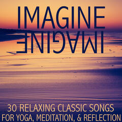 Imagine: 30 Relaxing Classic Songs for Yoga, Meditation, And Reflection