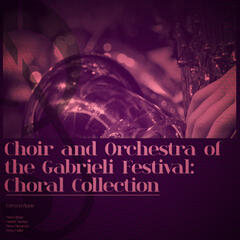 Choir and Orchestra of the Gabrieli Festival: Choral Collection