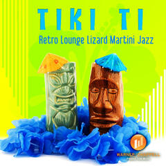 Tiki Ti - Retro Lounge Lizard Martini Jazz
