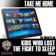 "Take Me Home (As Heard On ""Kids Who Lost the Fight to Sleep"" Video)"