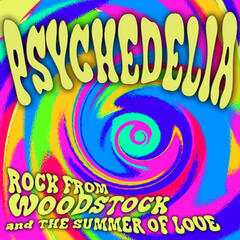 Psychedelia: Rock from the Summer of Love & Woodstock