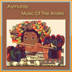 Aymuray - Music Of The Andes