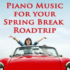 Piano Music for Your Spring Break Roadtrip