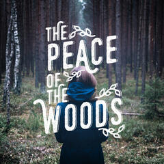 The Peace of the Woods
