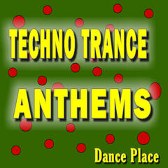 Techno Trance Anthems Dance Place (Special Edition)