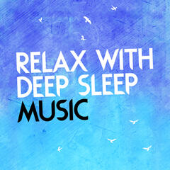 Relax with Deep Sleep Music