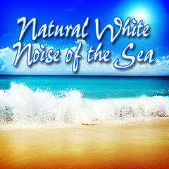 Natural White Noise of the Sea: Best Nature Sounds for Sleeping, Stress Relief, Relaxation and Sound Therapy
