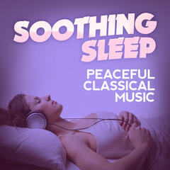 Soothing Sleep: Peaceful Classical Music