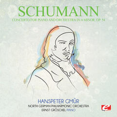 Schumann: Concerto for Piano and Orchestra in A Minor, Op. 54 (Digitally Remastered)
