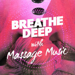 Breathe Deep with Massage Music