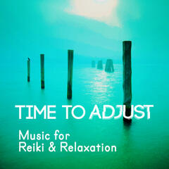Time to Adjust: Music for Reiki & Relaxation