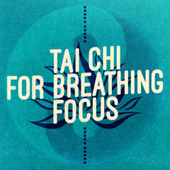 Tai Chi for Breathing Focus