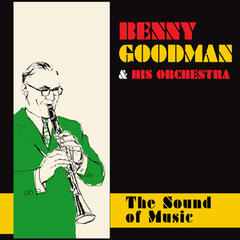 Benny Goodman and His Orchestra: The Sound of Music (Bonus Track Version)