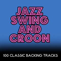Jazz, Swing and Croon - 100 Classic Backing Tracks