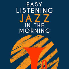 Easy Listening Jazz in the Morning
