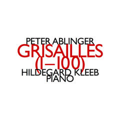 Peter Ablinger: Grisailles (1-100)