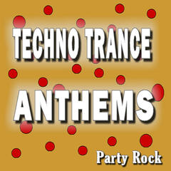 Techno Trance Anthems Party Rock (Special Edition)