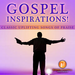 Gospel Inspirations! Classic Uplifting Songs of Praise