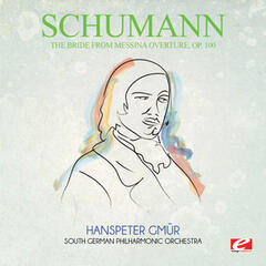 Schumann: The Bride from Messina Overture, Op. 100 (Digitally Remastered)