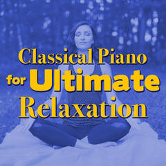 Classical Piano for Ultimate Relaxation