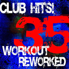 35 Club Hits! Workout Reworked