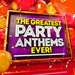 The Greatest Party Anthems Ever ! The Biggest & Best Party Hits You'll Ever Need!