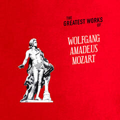 The Greatest Works of Wolfgang Amadeus Mozart