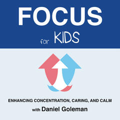 Focus for Kids: Enhancing Concentration, Caring, And Calm