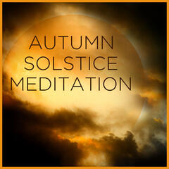 Autumn Solstice Meditation: Relaxing Music for Manifesting, Visualization, Meditation, Positive Thinking, And Yoga