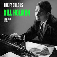 The Fabulous Bill Holman (Bonus Track Version)