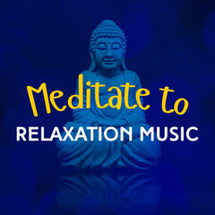 Meditate to Relaxation Music