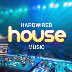 Hardwired House Music