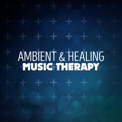 Ambient & Healing Music Therapy