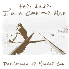 Hey, Baby, I'm a Country Man