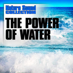 The Power of Water (Nature Sounds)