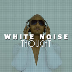 White Noise: Thought