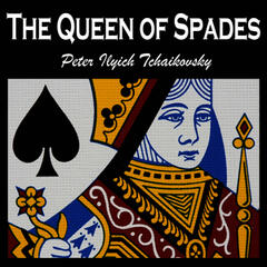 The Queen of Spades - An Opera by Peter Ilyich Tchaikovsky